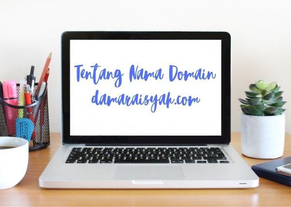 Alasan memilih nama domain damaraisyah.com